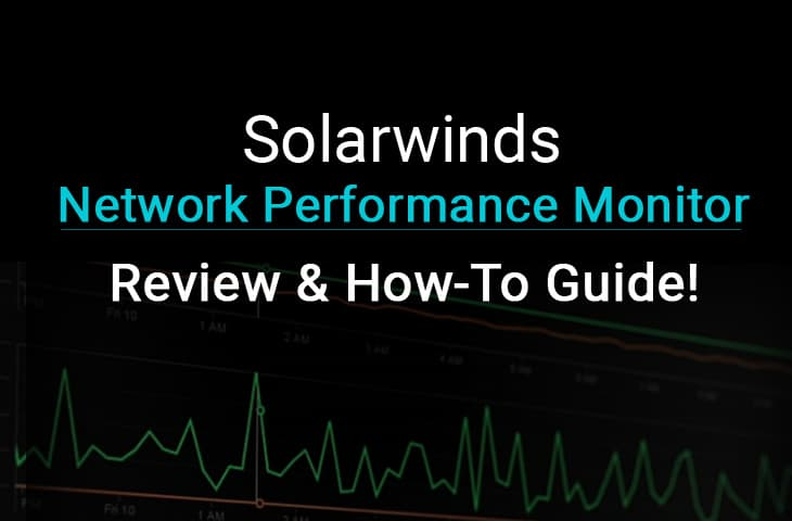 Solarwinds Network Performance Monitor (NPM) Review & How-To Guide